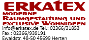 Erkatex: Moderne Raumgestaltung und exclusive Wohnideen. info@erkatex.de Tel.: 02366/31853 Fax: 02366/939191 Ewaldstr. 48-50 45699 Herten